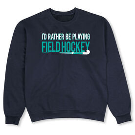 Field Hockey Crew Neck Sweatshirt - I'd Rather Be Playing Field Hockey