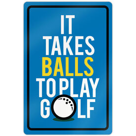 "Golf Aluminum Room Sign (18""x12"") It Takes Balls to Play Golf"