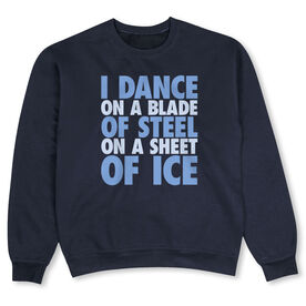 Figure Skating Crew Neck Sweatshirt - I Dance On A Blade