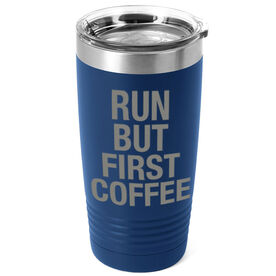 Running 20oz. Double Insulated Tumbler - Run But First Coffee