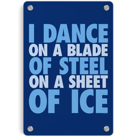 Figure Skating Metal Wall Art Panel - I Dance On A Blade Of Steel On A Sheet Of Ice