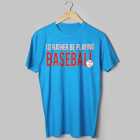 Baseball Tshirt Short Sleeve I'd Rather Be Playing Baseball