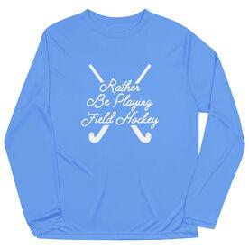 Field Hockey Long Sleeve Performance Tee - Rather Be Playing Field Hockey Script