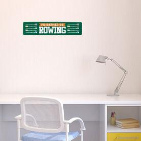 "Crew Aluminum Room Sign - I'd Rather Be Rowing (4""x18"")"