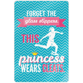 "Soccer 18"" X 12"" Aluminum Room Sign - Forget The Glass Slippers This Princess Wears Cleats"