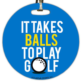 Golf Circle Bag/Luggage Tag It Takes Balls To Play Golf