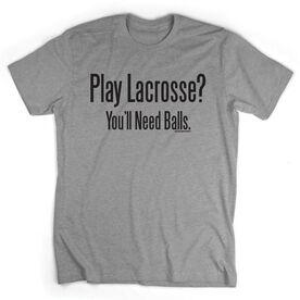 Lacrosse Short Sleeve T-Shirt - Play Lacrosse? You'll Need Balls