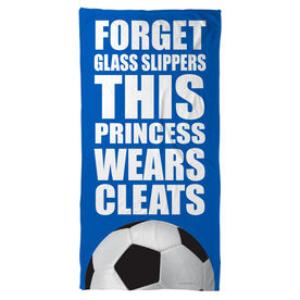 Soccer Beach Towel Forget Glass Slippers This Princess Wears Cleats