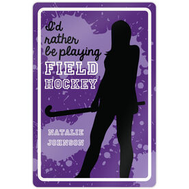 """Field Hockey 18"""" X 12"""" Aluminum Room Sign I'd Rather Be Playing Field Hockey"""