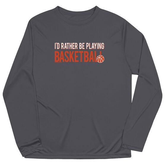 Basketball Long Sleeve Performance Tee - I'd Rather Be Playing Basketball