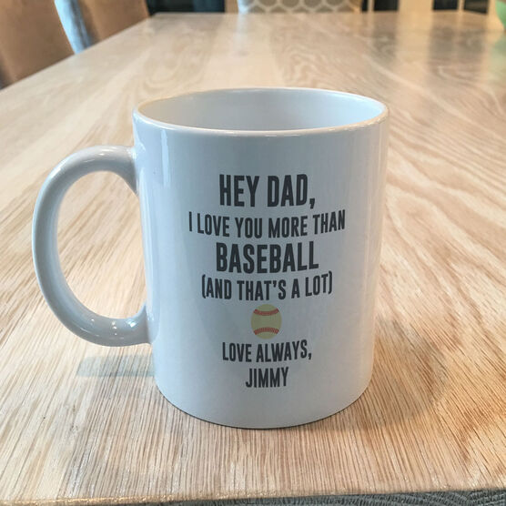Baseball Coffee Mug - Hey Dad, I Love You More Than Baseball