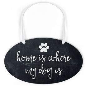 Oval Sign - Home Is Where My Dog Is