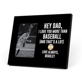 Baseball Photo Frame - Hey Dad, I Love You More Than Baseball