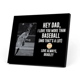 Baseball Photo Frame - Hey Dad, I Love You More Than Baseball
