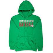 Baseball Hooded Sweatshirt - I'd Rather Be Playing Baseball