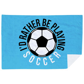 Soccer Premium Blanket - I'd Rather Be Playing Soccer