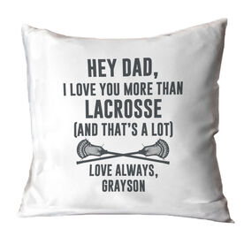 Guys Lacrosse Throw Pillow - Hey Dad, I Love You More Than Lacrosse