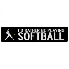 "Softball Aluminum Room Sign - I'd Rather Be Playing Softball (4""x18"")"