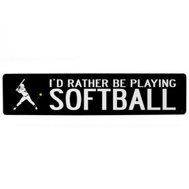 "Softball Aluminum Room Sign - I'd Rather Be Playing Softball (4""x18"")"