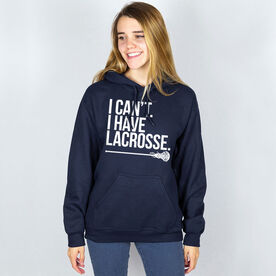 Girls Lacrosse Hooded Sweatshirt - I Can't. I Have Lacrosse