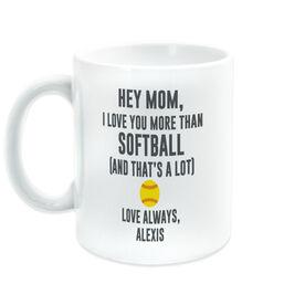 Softball Coffee Mug - Hey Mom, I Love You More Than Softball