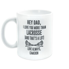 Guys Lacrosse Coffee Mug - Hey Dad, I Love You More Than Lacrosse