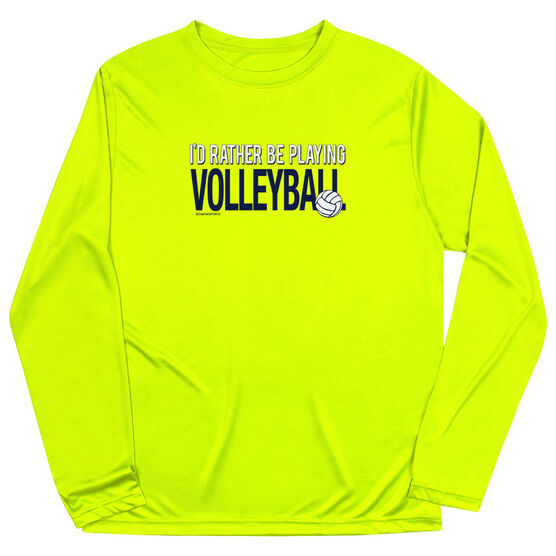 Volleyball Long Sleeve Performance Tee - I'd Rather Be Playing Volleyball
