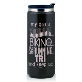 Stainless Steel Travel Mug My Dad Is Swimming Biking And Running Tri And Keep Up