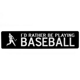 "Baseball Aluminum Room Sign - I'd Rather Be Playing Baseball (4""x18"")"