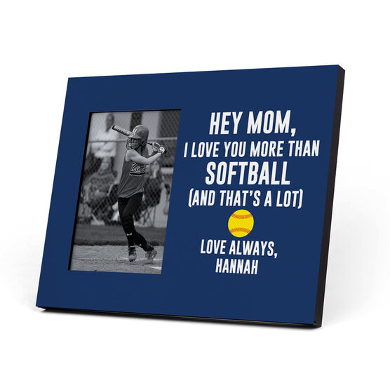 Softball Photo Frame - Hey Mom, I Love You More Than Softball
