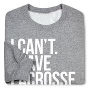 Girls Lacrosse Crew Neck Sweatshirt - I Can't. I Have Lacrosse