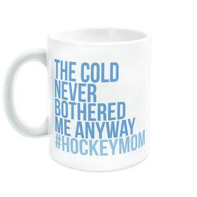 Hockey Coffee Mug - The Cold Never Bothered Me Anyway #HockeyMom