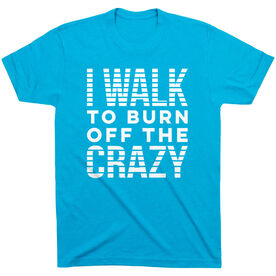 Walking Short Sleeve T- Shirt - I Walk To Burn Off The Crazy
