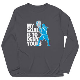 Girls Lacrosse Long Sleeve Performance Tee - My Goal Is To Deny Yours Goalie