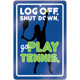 "Tennis Aluminum Room Sign Log Off. Shut Down. Go Play Tennis. Girl (18"" X 12"")"