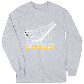 Soccer Tshirt Long Sleeve Soccer What's Life Without Goals