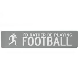 "Football Aluminum Room Sign - I'd Rather Be Playing Running Back (4""x18"")"