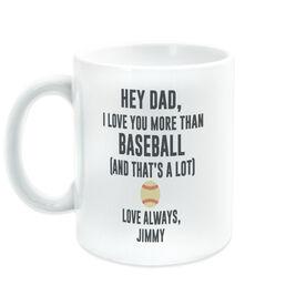 Baseball Coffee Mug - Hey Dad, I Love You More Than Baseball