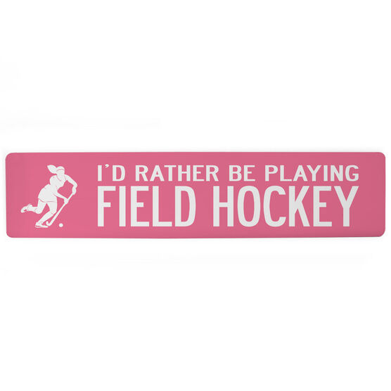 "Field Hockey Aluminum Room Sign - I'd Rather Be Playing Field Hockey (4""x18"")"