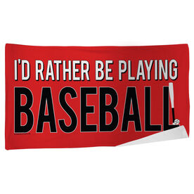 Baseball Beach Towel I'd Rather Be Playing Baseball