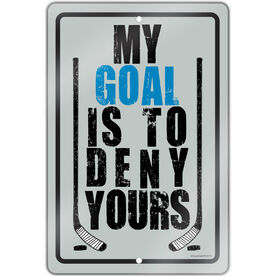 "Hockey Aluminum Room Sign My Goal Is To Deny Yours (18"" X 12"")"