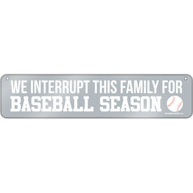 "Baseball Aluminum Room Sign We Interrupt this Family for (4""x18"")"