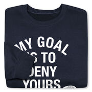 Girls Lacrosse Crew Neck Sweatshirt - My Goal Is To Deny Yours Goalie Stick