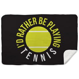Tennis Sherpa Fleece Blanket - I'd Rather Be Playing Tennis
