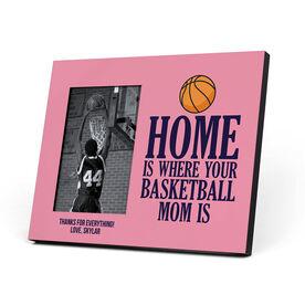 Basketball Photo Frame - Home Is Where Your Basketball Mom Is