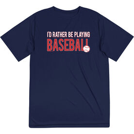 Baseball Short Sleeve Performance Tee - I'd Rather Be Playing Baseball