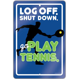 "Tennis Aluminum Room Sign Log Off. Shut Down. Go Play Tennis. Guy (18"" X 12"")"