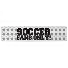 "Soccer Aluminum Room Sign - Soccer Fans Only (4""x18"")"