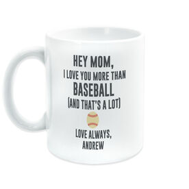 Baseball Coffee Mug - Hey Mom, I Love You More Than Baseball