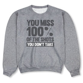 Hockey Crew Neck Sweatshirt - You Miss 100 of the Shots You Don't Take